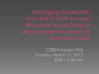 CTEBVI Session 905 Sunday, March 17, 2013 8:00 – 9:30 am