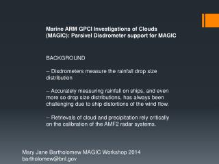Marine ARM GPCI Investigations of Clouds (MAGIC):  Parsivel Disdrometer  support for MAGIC