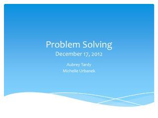 Problem Solving December 17, 2012