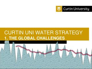 CURTIN UNI WATER STRATEGY 1. THE GLOBAL CHALLENGES