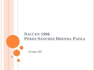 Nací en 1996 Pérez Sánchez Brenda Paola