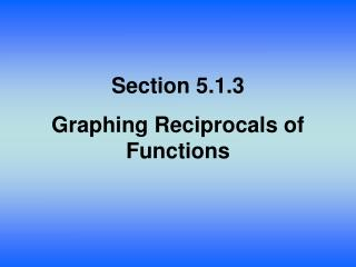 Section  5.1.3 Graphing Reciprocals of Functions