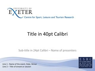 Title in 40pt Calibri Sub-title in 24pt Calibri – Name of presenters