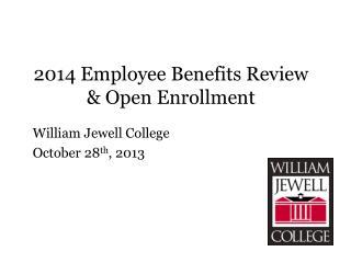 2014 Employee Benefits Review             & Open Enrollment