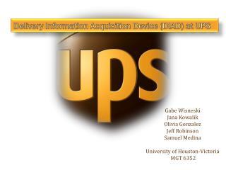 Gabe Wisneski Jana Kowalik Olivia Gonzalez Jeff Robinson Samuel Medina  University of Houston-Victoria  MGT 6352
