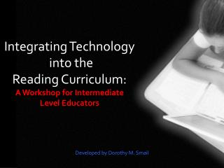 Integrating Technology I into  the Reading Curriculum: A Workshop for Intermediate Level Educators