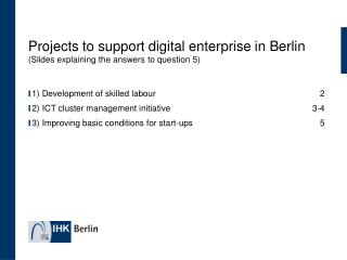 Projects to support digital enterprise in Berlin  (Slides explaining the answers to question 5)