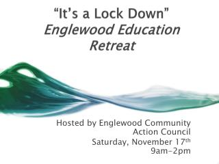 """It's a Lock Down"" Englewood Education Retreat"