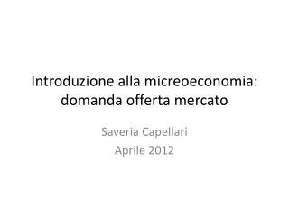 Introduzione alla micreoeconomia: domanda offerta mercato