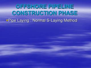 OFFSHORE PIPELINE  CONSTRUCTION PHASE