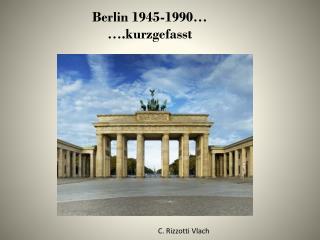 Berlin  1945-1990… …. kurzgefasst