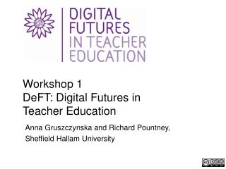 Workshop 1  DeFT : Digital Futures in Teacher Education