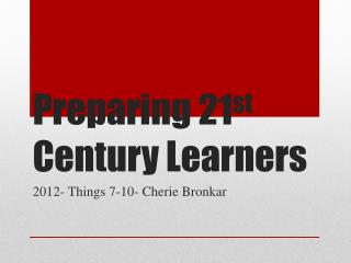 Preparing 21 st  Century Learners