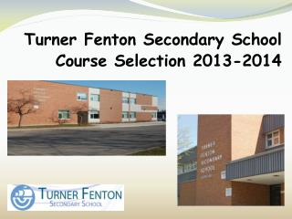 Turner Fenton Secondary School Course Selection 2013-2014