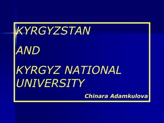 KYRGYZSTAN  AND  KYRGYZ NATIONAL UNIVERSITY Chinara Adamkulova