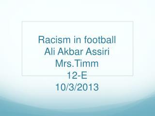Racism in football Ali Akbar Assiri Mrs.Timm 12-E 10/3/2013