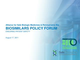 Alliance for Safe Biologic Medicines & Pennsylvania Bio BIOSIMILARS POLICY FORUM