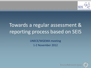 Towards a regular assessment & reporting process based on SEIS
