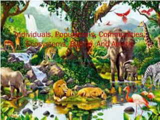 Individuals, Populations, Communities, Ecosystems, Biotics, And Abiotic
