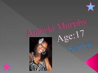 Ambria Murphy Age:17 Senior