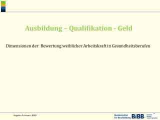 Ausbildung � Qualifikation - Geld