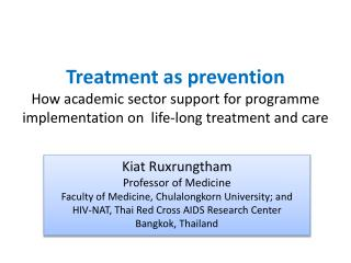 Kiat Ruxrungtham Professor of Medicine Faculty of Medicine, Chulalongkorn University; and