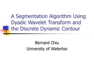 A Segmentation Algorithm Using Dyadic Wavelet Transform and the Discrete Dynamic Contour