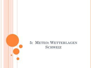 5:   Meteo :  Wetterlagen  Schweiz