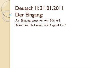 Deutsch II: 31.01.2011 Der Eingang :
