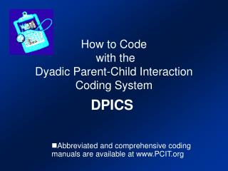 How to Code  with the  Dyadic Parent-Child Interaction Coding System