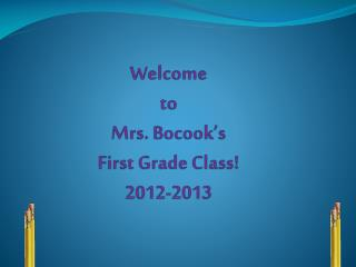 Welcome  to  Mrs.  Bocook's First Grade Class! 2012-2013