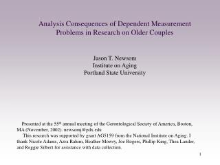 Analysis Consequences of Dependent Measurement Problems in Research on Older Couples   Jason T. Newsom Institute on Agin