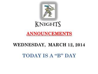 ANNOUNCEMENTS  WEDNESDAY,  MARCH 12, 2014 TODAY IS A �B� DAY
