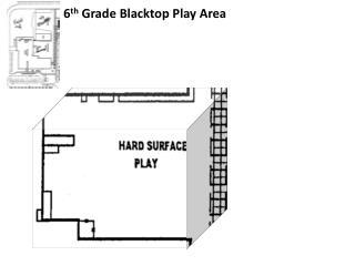 6 th  Grade Blacktop Play Area