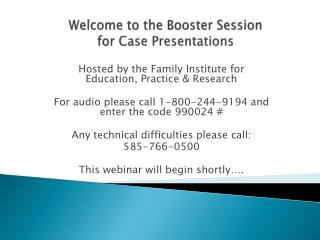 Welcome to the Booster Session for  Case  Presentations