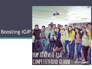 Boosting  IGIP