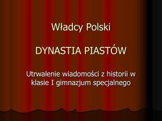 Wladcy Polski  DYNASTIA PIAST W