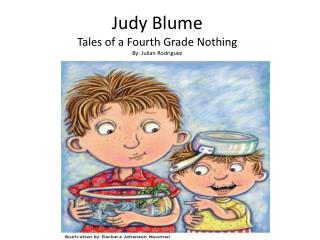 Judy  Blume T ales of a Fourth Grade Nothing By: Julian Rodriguez
