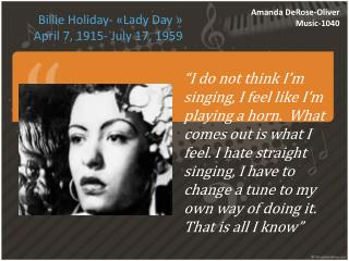 Billie Holiday- «Lady Day » April 7, 1915- July 17, 1959