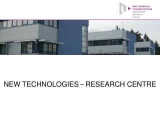NEW TECHNOLOGIES  –  RESEARCH CENTRE