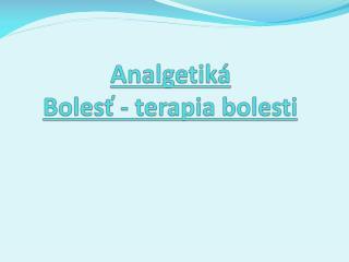 Analgetiká Bolesť - terapia bolesti