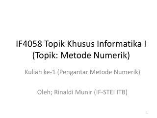 IF4058  Topik Khusus Informatika  I ( Topik :  Metode Numerik )