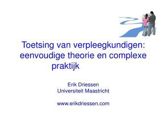 Toetsing  van  verpleegkundigen :  eenvoudige theorie  en  complexe praktijk Erik Driessen