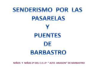 SENDERISMO  POR  LAS   PASARELAS Y PUENTES DE  BARBASTRO