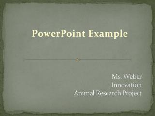 Ms. Weber Innovation Animal Research Project