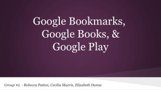 Google Bookmarks,  Google Books, &   Google Play