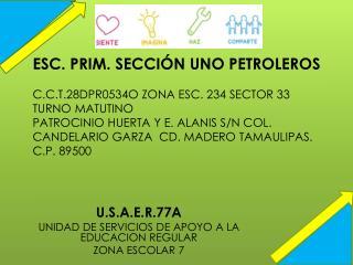 U.S.A.E.R.77A UNIDAD DE SERVICIOS DE APOYO A LA EDUCACION REGULAR  ZONA ESCOLAR 7