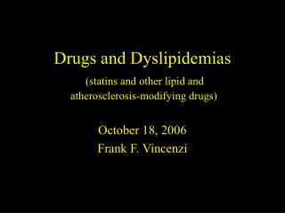 Drugs and Dyslipidemias  statins and other lipid and  atherosclerosis-modifying drugs