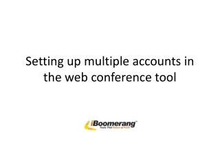 Setting up multiple accounts in the web conference tool