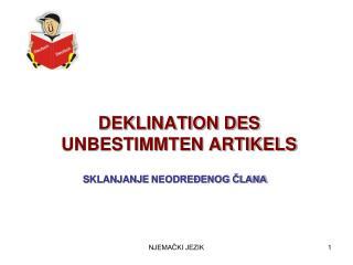 DEKLINATION DES  UNBESTIMMTEN  ARTIKELS